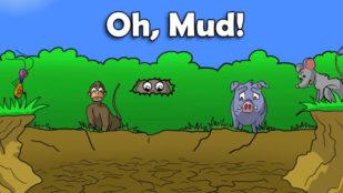 Oh, Mud!