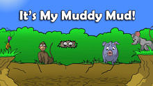It's My Muddy Mud!